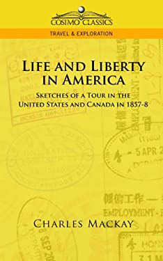 Life and Liberty in America, Sketches of a Tour in the United States and Canada in 1857-8 9781596054318