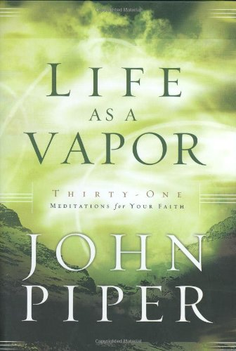 Life as a Vapor: Thirty-One Meditations for Your Faith 9781590523384