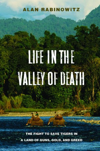Life in the Valley of Death: The Fight to Save Tigers in a Land of Guns, Gold, and Greed 9781597261296
