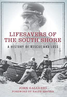 Lifesavers of the South Shore: A History of Rescue and Loss 9781596292246