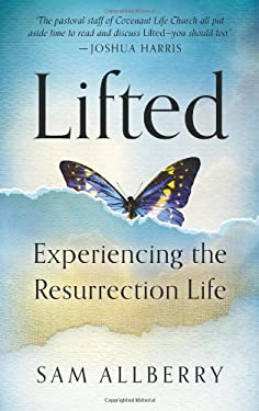 Lifted: Experiencing the Resurrection Life 9781596384316