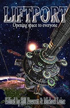 Liftport: The Space Elevator--Opening Space to Everyone 9781592221097