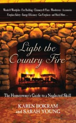 Light the Country Fire: The Homeowner's Guide to a Neglected Skill 9781592281121