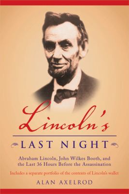 Lincoln's Last Night: Abraham Lincoln, John Wilkes Booth, and the Last 36 Hours Before the Assassination [With Replicas of Lincoln's Wallet Contents] 9781596090163