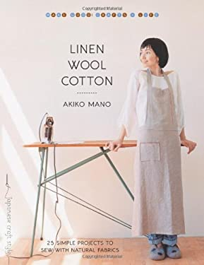 Linen, Wool, Cotton: 25 Simple Projects to Sew with Natural Fabrics 9781590306482