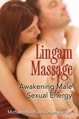 Lingam Massage: Awakening Male Sexual Energy 9781594773143