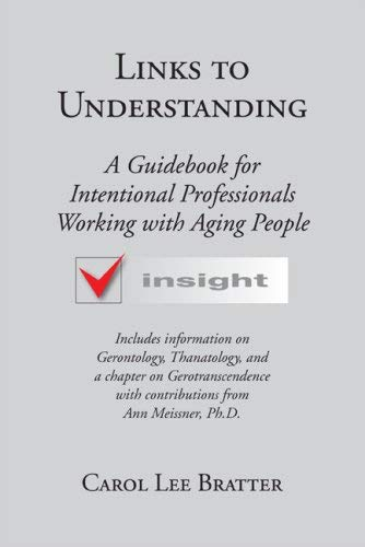Links to Understanding: A Guidebook for Intentional Professionals Working with Aging People 9781592982240