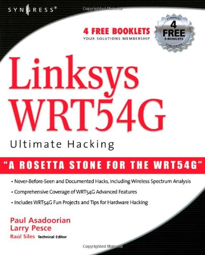 Linksys Wrt54g Ultimate Hacking By Paul Asadoorian Larry Pesce Raul Siles 9781597491662 Reviews Description And More Betterworldbooks Com