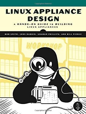 Linux Appliance Design: A Hands-On Guide to Building Linux Applications [With CDROM] 9781593271404