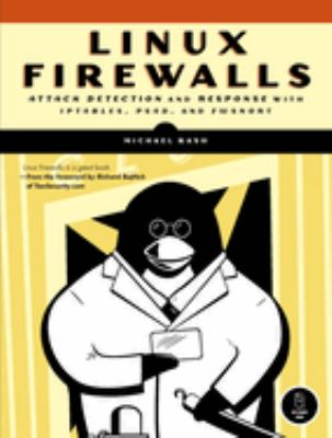 Linux Firewalls: Attack Detection and Response with IPTABLES, PSAD, and FWSNORT 9781593271411