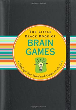 Little Black Book of Brain Games: Challenge Your Mind with Games on the Go 9781593597689