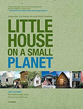 Little House on a Small Planet: Simple Homes, Cozy Retreats, and Energy Efficient Possibilities 9781599217956