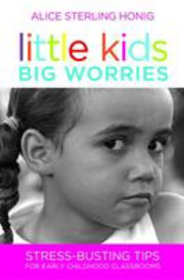 Little Kids, Big Worries: Stress-Busting Tips for Early Childhood Classrooms 9781598570618