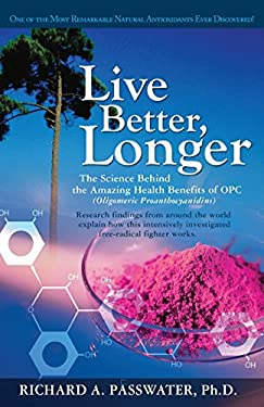 Live Better, Longer: The Science Behind the Amazing Health Benefits of OPC 9781591202097