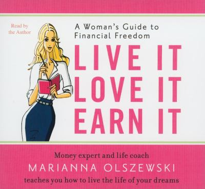 Live It, Love It, Earn It: A Woman's Guide to Financial Freedom 9781596594432