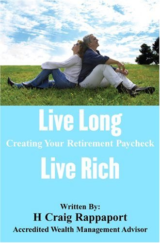 Live Long Live Rich: Creating Your Retirement Paycheck 9781598583359