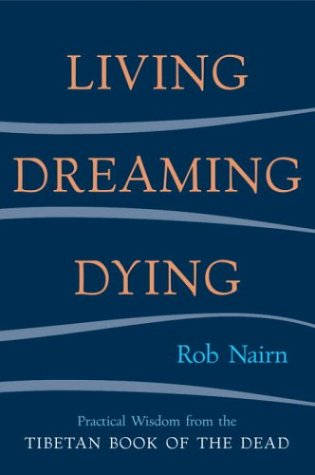 Living, Dreaming, Dying: Wisdom for Everyday Life from the Tibetan Book of the Dead 9781590301326