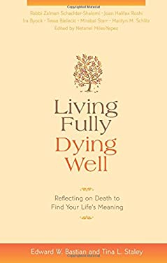 Living Fully, Dying Well: Reflecting on Death to Find Your Life's Meaning 9781591797012