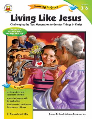 Living Like Jesus, Grades 3-6: Challenging the Next Generation to Greater Things in Christ 9781594417801