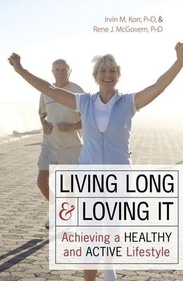 Living Long & Loving It: Achieving a Healthy and Active Lifestyle 9781591025726