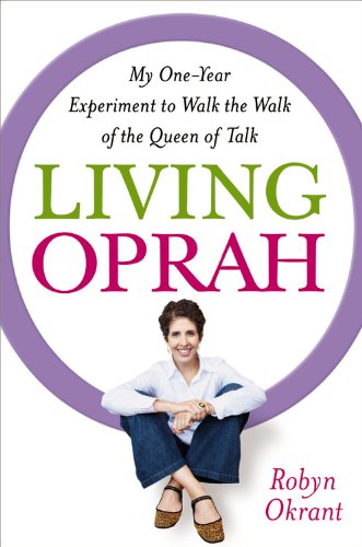 Living Oprah: My One-Year Experiment to Walk the Walk of the Queen of Talk 9781599952390