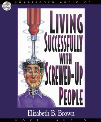 Living Successfully with Screwed-Up People 9781596448278
