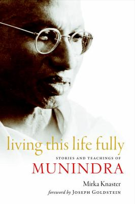 Living This Life Fully: Stories and Teachings of Munindra 9781590306741