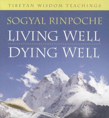 Living Well, Dying Well: Tibetan Wisdom Teachings 9781591795117