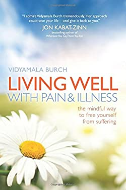 Living Well with Pain and Illness: The Mindful Way to Free Yourself from Suffering 9781591797470