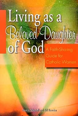 Living as a Beloved Daughter of God: A Faith-Sharing Guide for Catholic Women 9781593250522