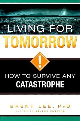 Living for Tomorrow: How to Survive Any Catastrophe 9781599552231