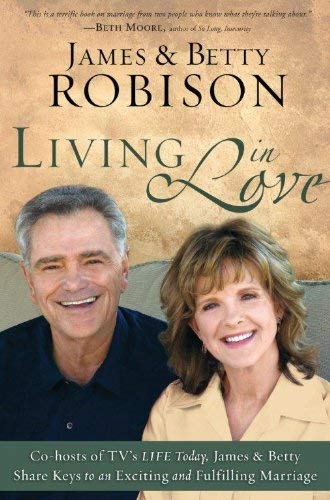 Living in Love: Co-Hosts of TV's Life Today, James and Betty Share Keys to an Exciting and Fulfilling Marriage 9781594154034