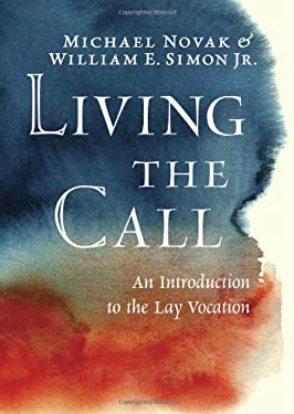 Living the Call: An Introduction to the Lay Vocation 9781594035869