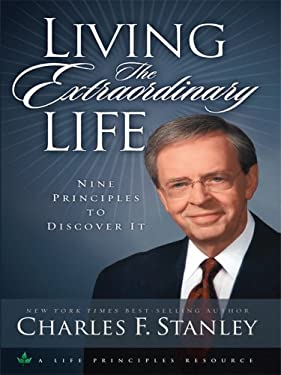 Living the Extraordinary Life: Nine Principles to Discover It 9781594152436