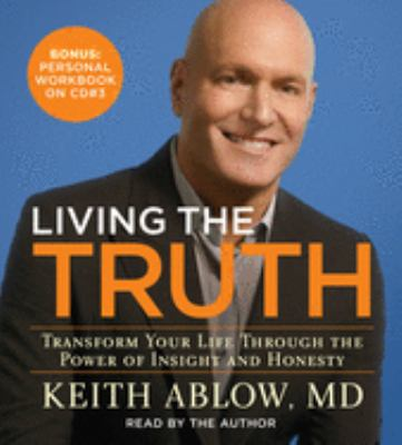 Living the Truth: Transform Your Life Through the Power of Insight and Honesty 9781594838996