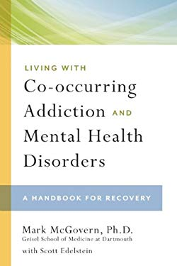 Living with Co-Occurring Addiction and Mental Health Disorders: A Handbook for Recovery 9781592857197
