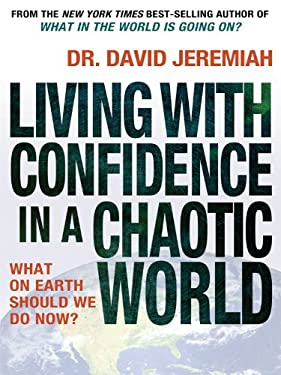 Living with Confidence in a Chaotic World: What on Earth Should We Do Now? 9781594153303