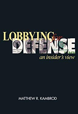 Lobbying for Defense: An Insider's View 9781591144250