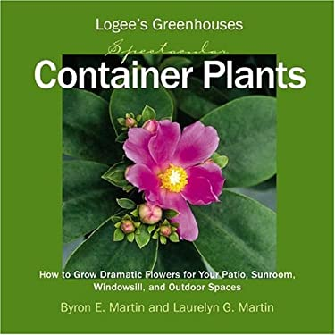 Logee's Greenhouses Spectacular Container Plants: How to Grow Dramatic Flowers for Your Patio, Sunroom, Windowsill, and Outdoor Spaces 9781595430632