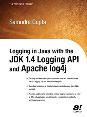 Logging in Java with the JDK 1.4 Logging API and Apache Log4j 9781590590997