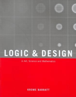 Logic and Design: In Art, Science, & Mathematics 9781592288496