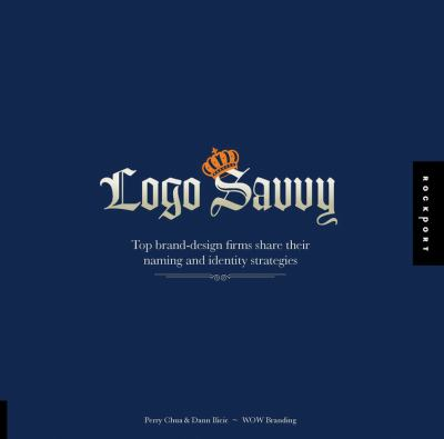 Logo Savvy: Top Brand-Design Firms Share Their Naming and Identity Strategies 9781592533046