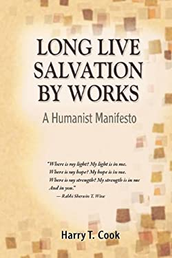 Long Live Salvation by Works: A Humanist Manifesto 9781598150346