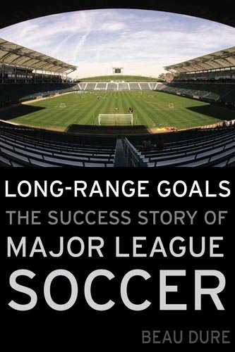 Long-Range Goals: The Success Story of Major League Soccer 9781597975094