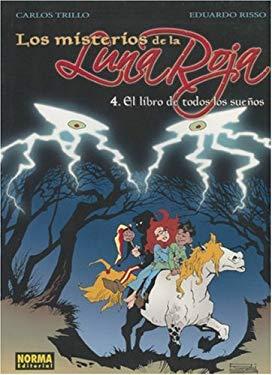 Los Misterios de la Luna Roja, Volume 4: El Libro de Todos los Suenos 9781594973406