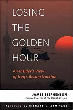 Losing the Golden Hour: An Insider's View of Iraq's Reconstruction 9781597971515
