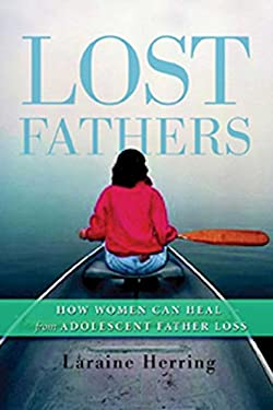 Lost Fathers: How Women Can Heal from Adolescent Father Loss 9781592851553