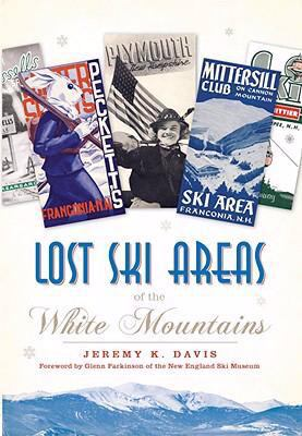 Lost Ski Areas of the White Mountains 9781596294790