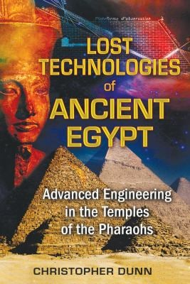 Lost Technologies of Ancient Egypt: Advanced Engineering in the Temples of the Pharaohs 9781591431022