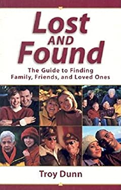 Lost and Found: The Guide to Finding Family, Friends, and Loved Ones 9781593310288